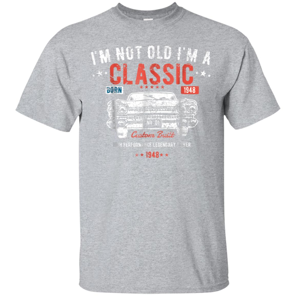 Funny 70th Birthday T Shirt I'm Not Old I'm a Classic 1948 99promocode