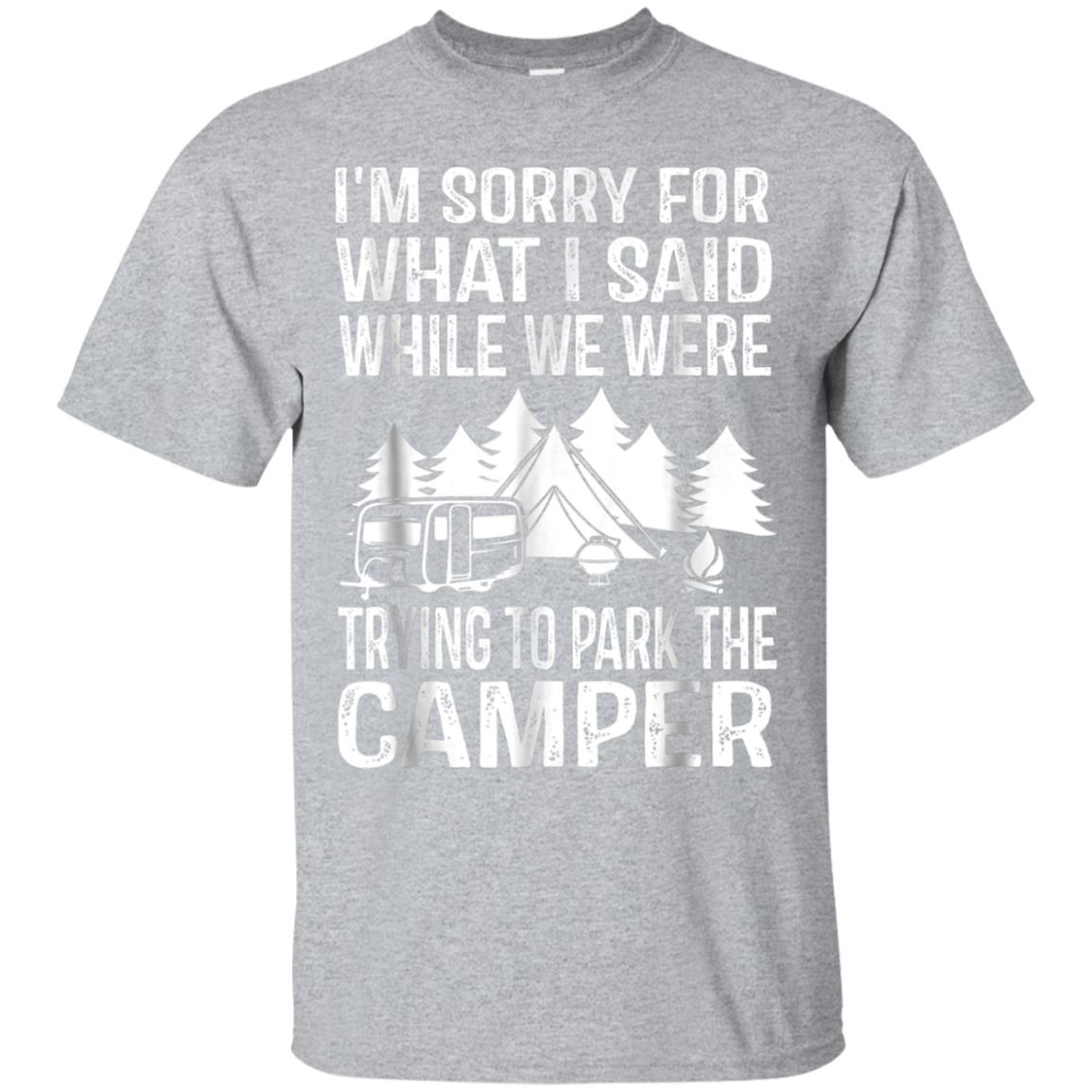 Sorry For What I Said While Parking Camping T-Shirt 99promocode