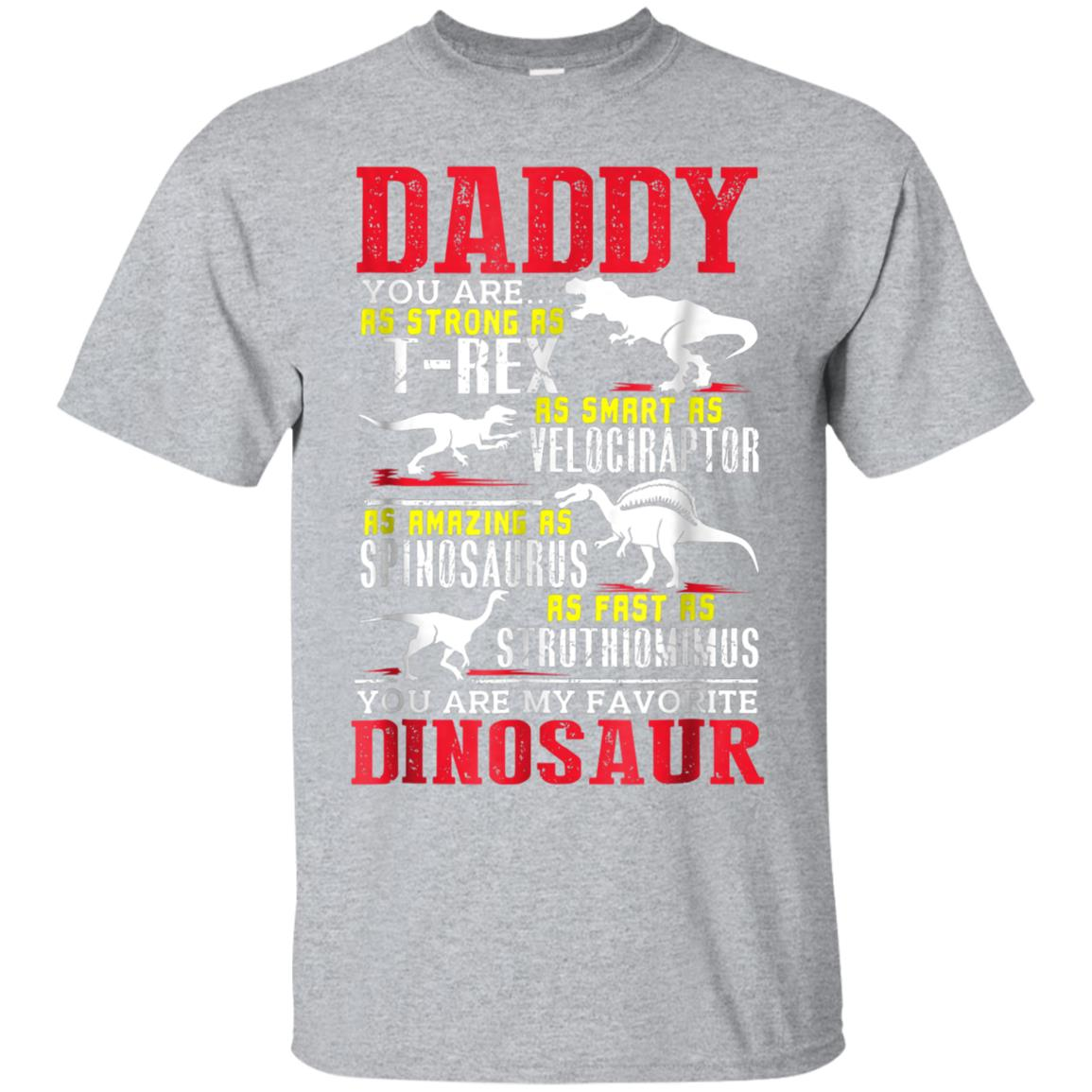 579c00911 Awesome mens daddy you are my favorite dinosaur father's day t shirt ...