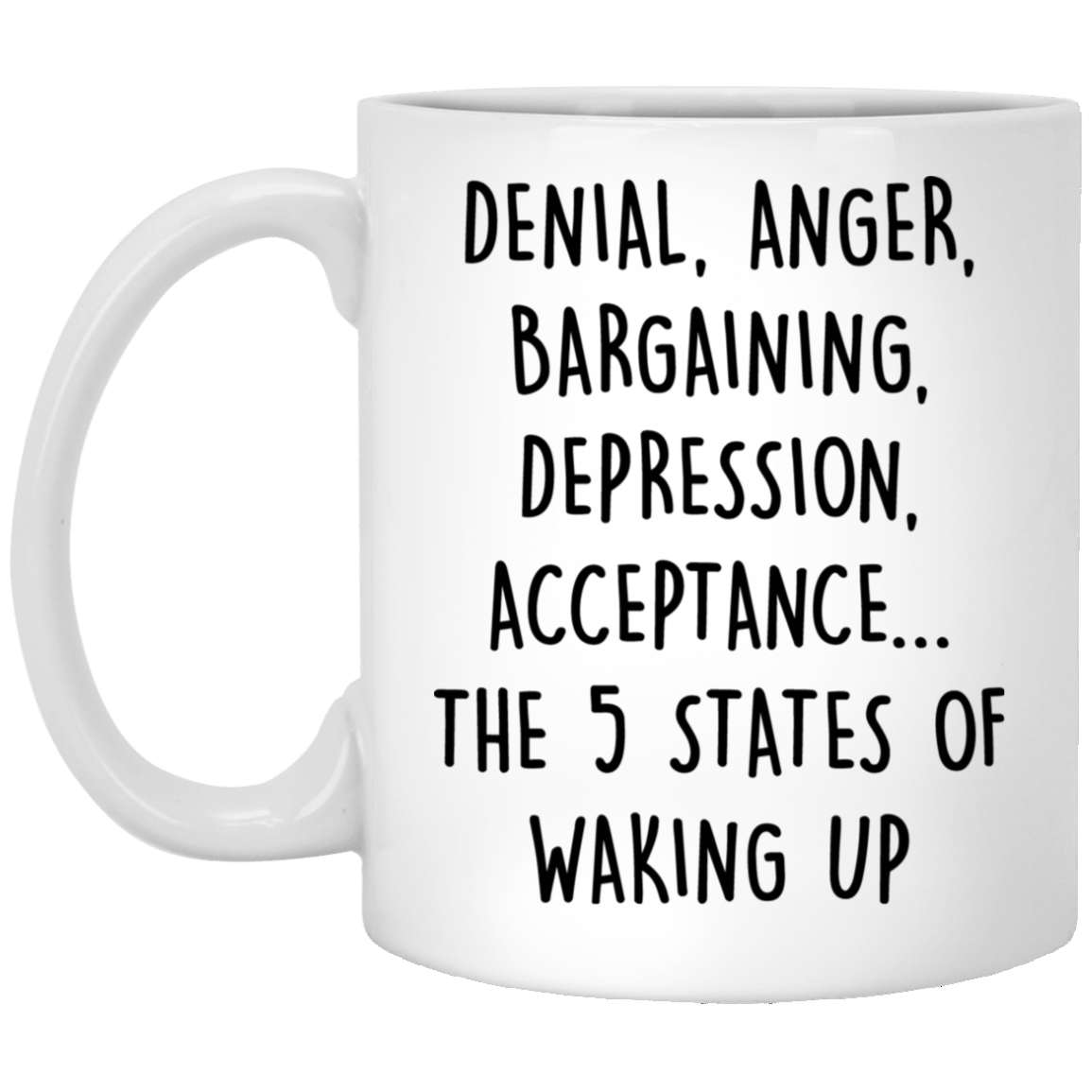 Denial anger bargaining depression acceptance the 5 states of waking up Funny Quotes Coffee Mug 99promocode