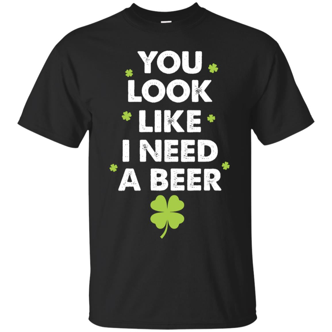 You Look Like I Need A Beer Drinking St Pattys Day T-shirt 99promocode