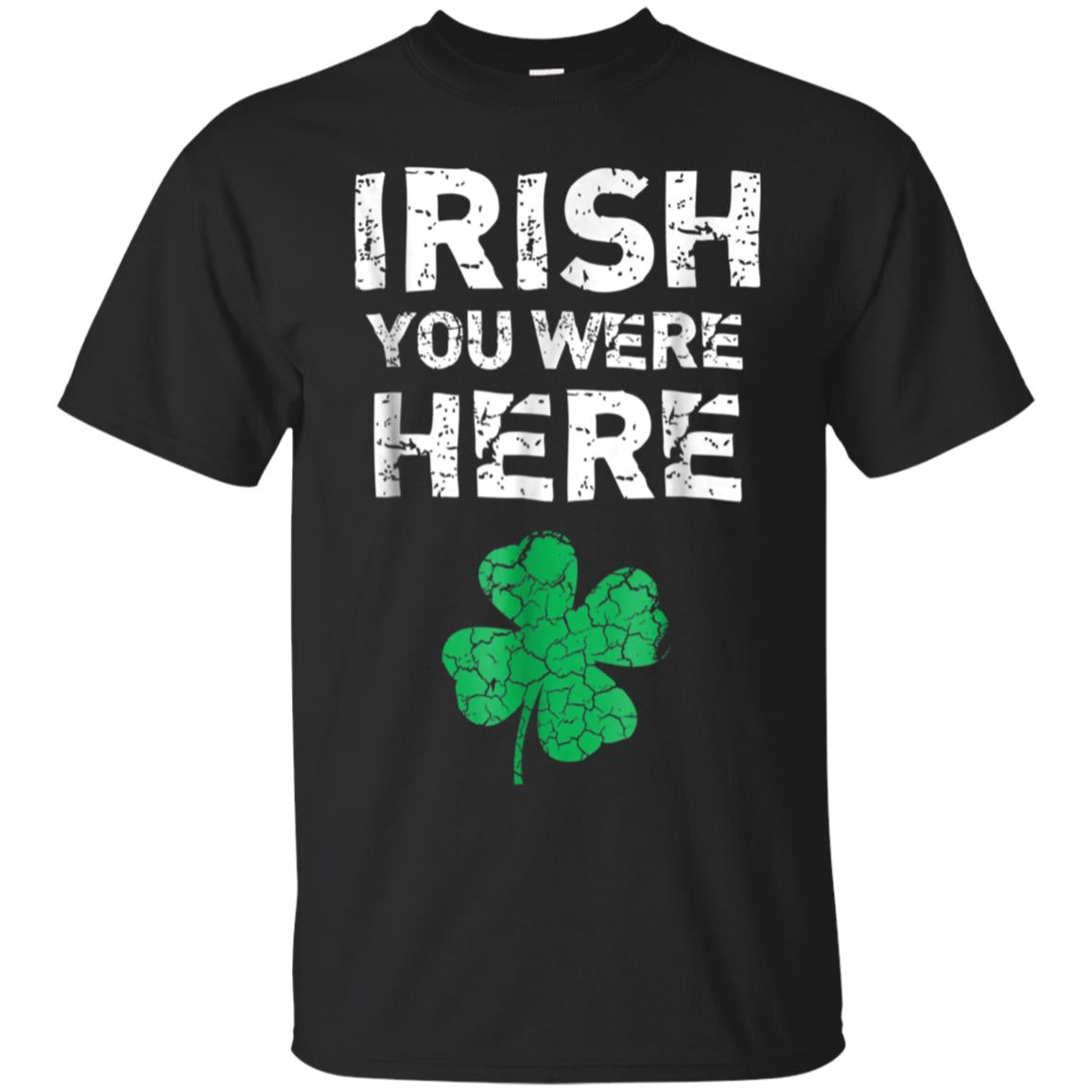 Irish You Were Here Funny St. Saint Patrick's Day T-Shirt 99promocode