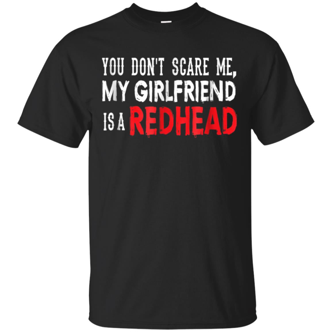 You Don't Scare Me, My Girlfriend is a RedHead T-Shirt 99promocode