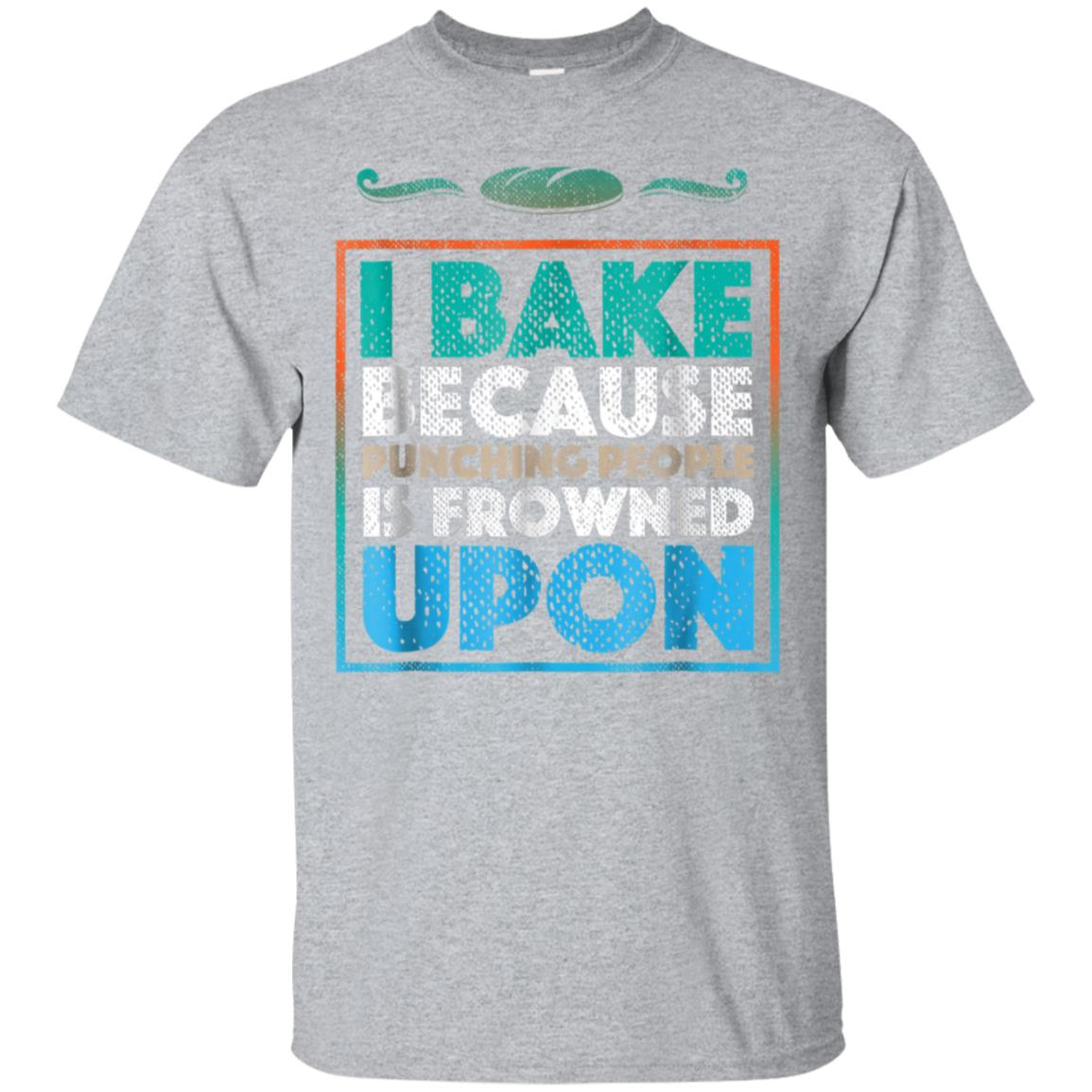 Funny Baking Shirt  Because Punching People Is Frowned Upon 99promocode