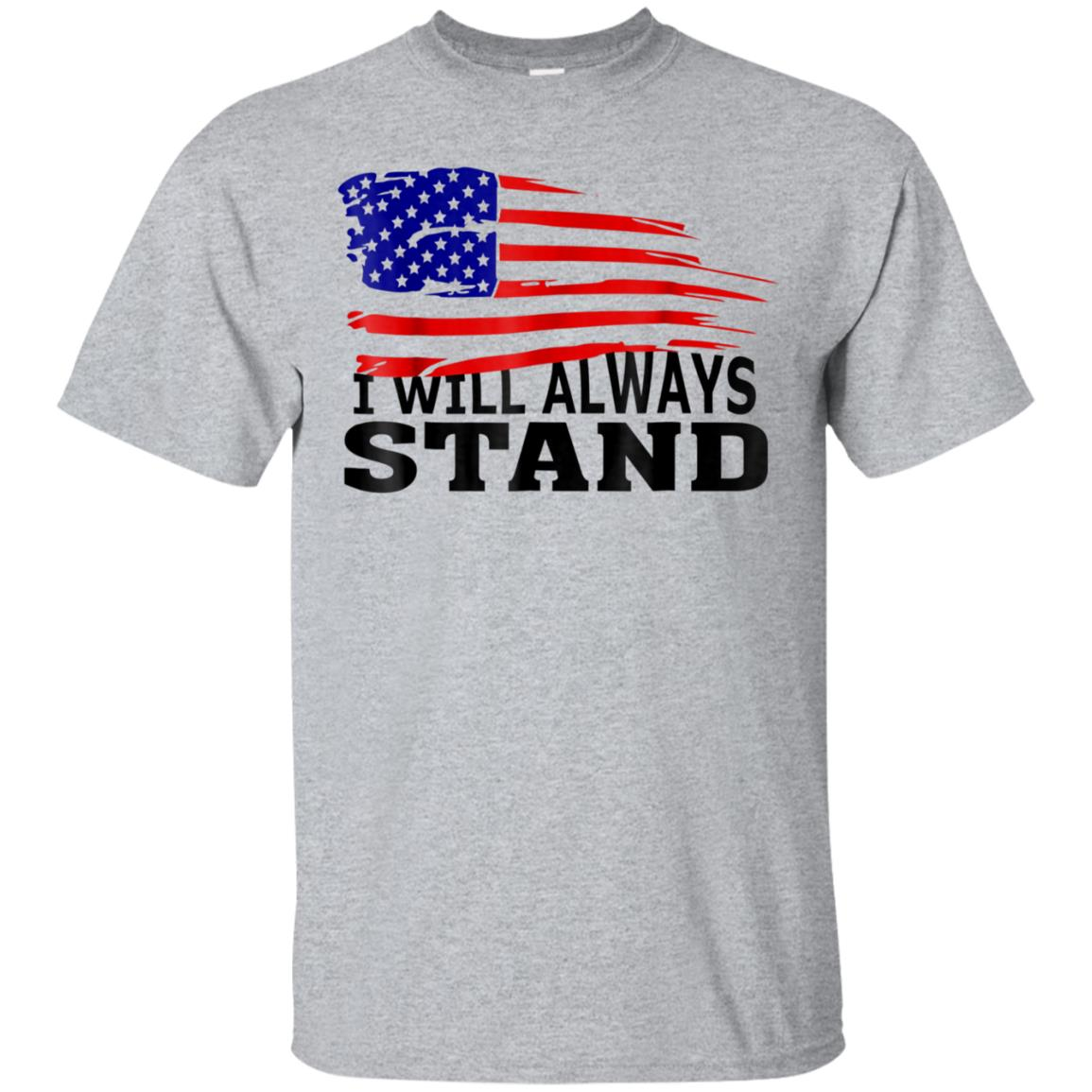 American Flag Tee I Will Always Stand T- Shirt Veterans Gift 99promocode