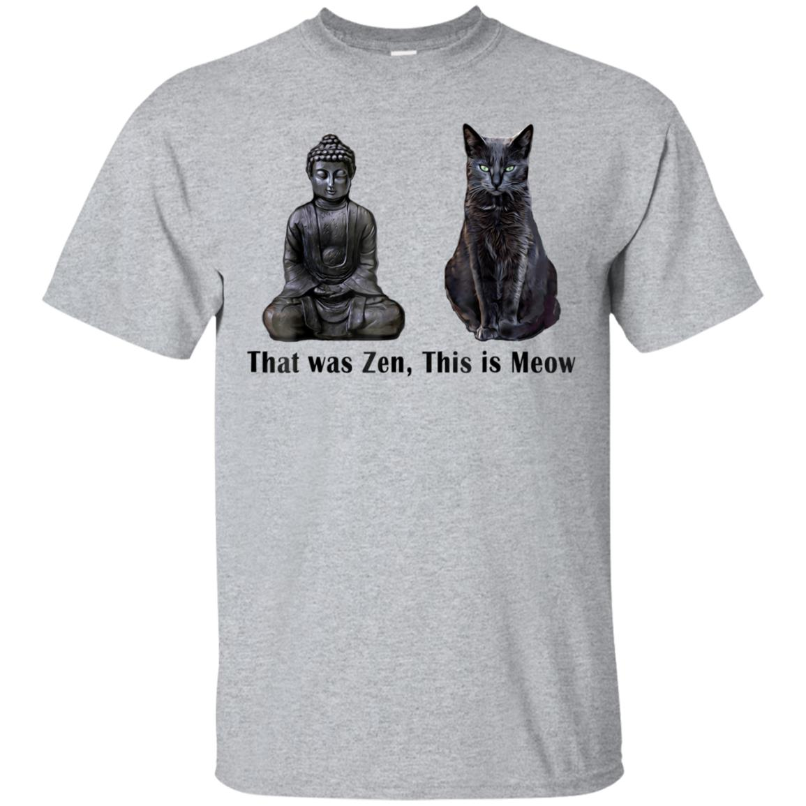 That Was Zen, This Is MEOW Cat Kitten Buddha Funny T-Shirt 99promocode