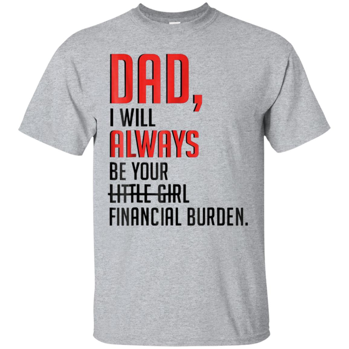 Dad i will always be your little girl financial burden shirt 99promocode