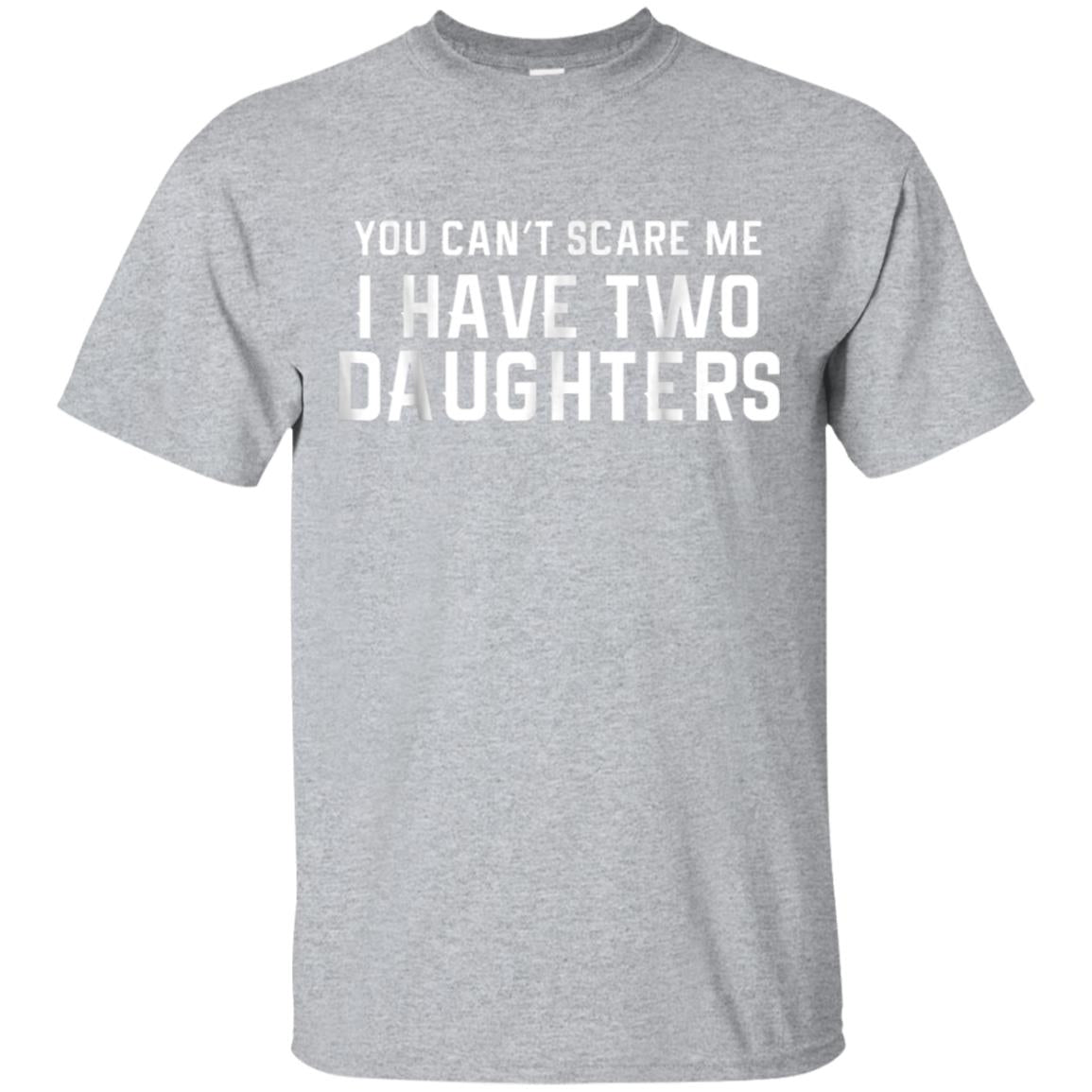 You Can't Scare Me I Have Two Daughters T-shirt 99promocode