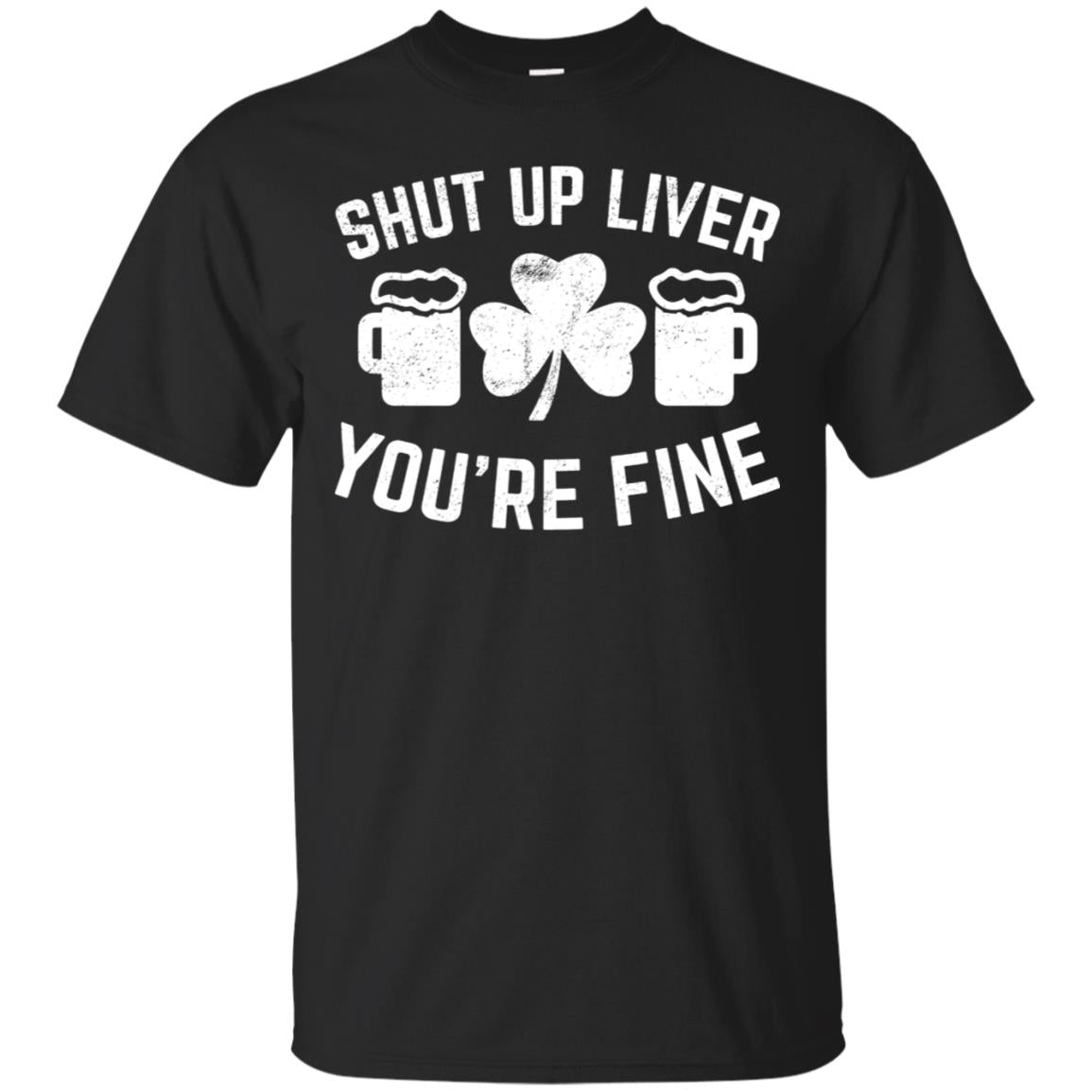 St Patrick's Day Beer Drinking Shut Up Liver You're Fine Tee 99promocode