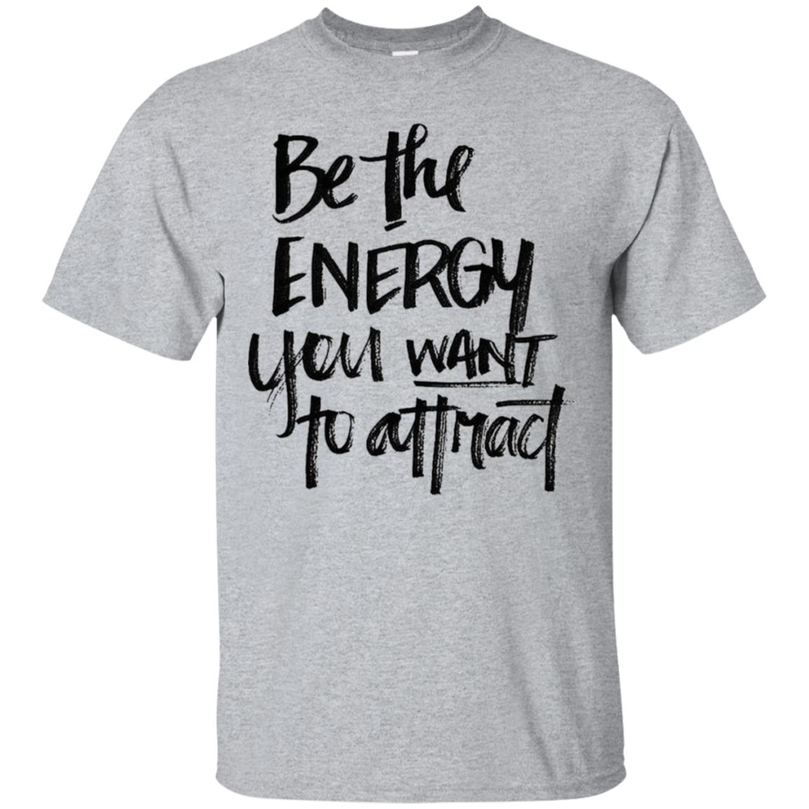 Be the Energy You Want to Attract T-Shirt! 99promocode