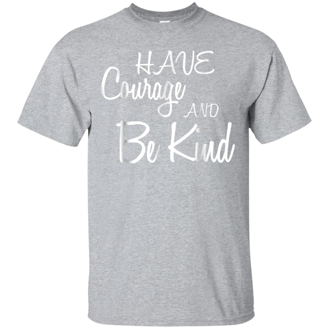 Have Courage And Be Kind T-Shirt Cute Kindness Quote Tee 99promocode