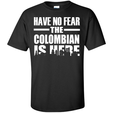 HAVE NO FEAR THE COLOMBIAN IS HERE