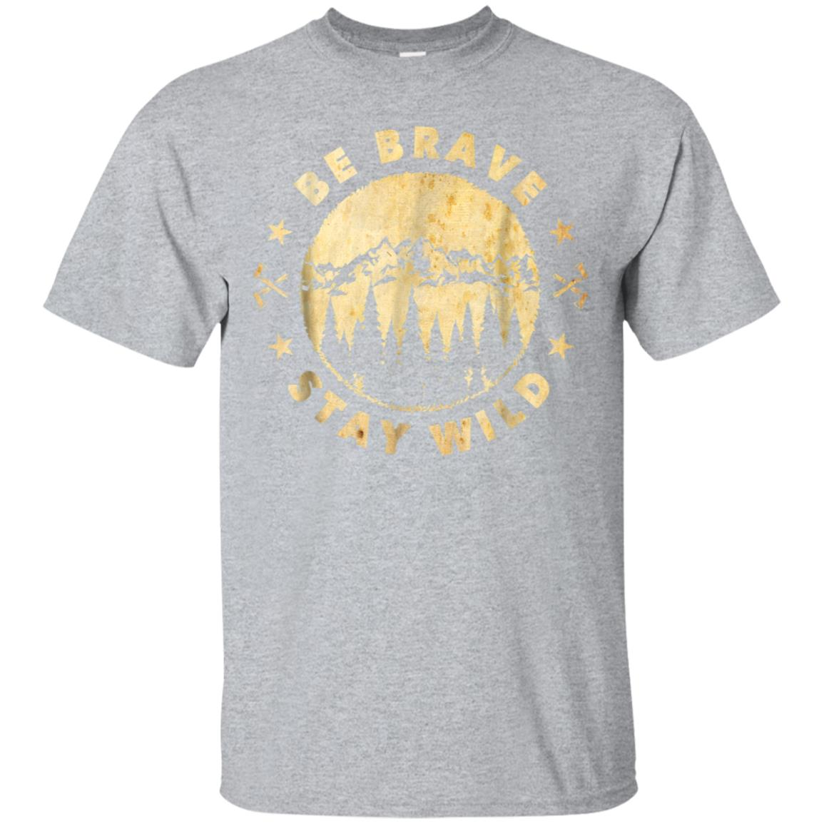 Be Brave Stay Wild - Outdoors T-Shirt 99promocode