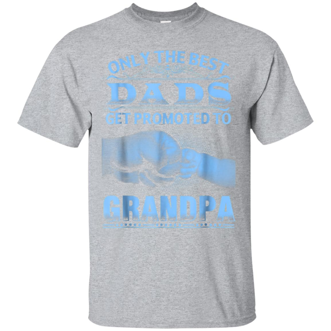 Only The Best Dads Get Promoted To Grandpa T-Shirt 99promocode