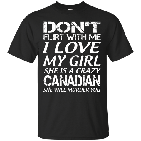 Don't flirt with me i love my girl she is a crazy Canadian she will murder you