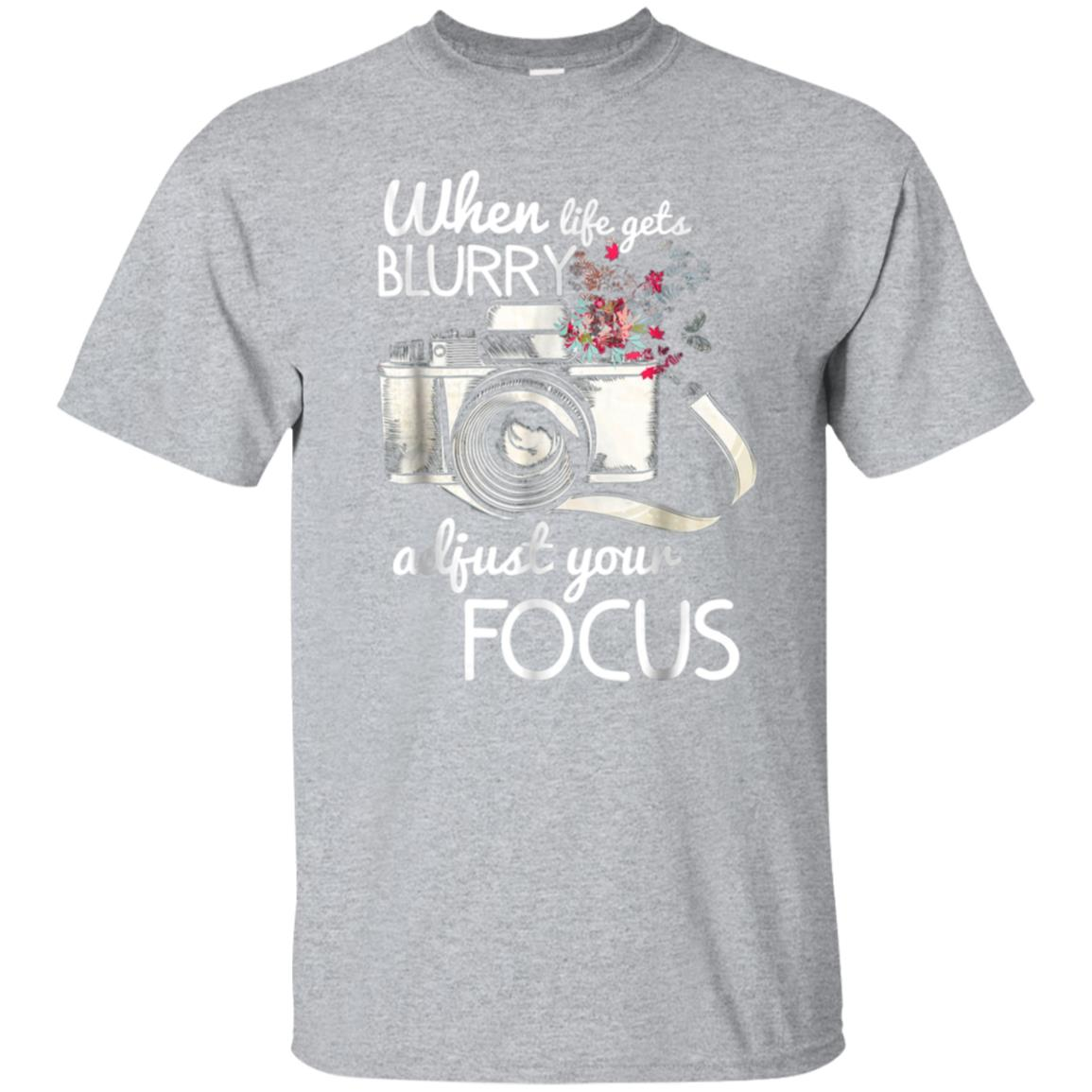 When Life Gets Blurry Adjust Your Focus Photography TShirt 99promocode