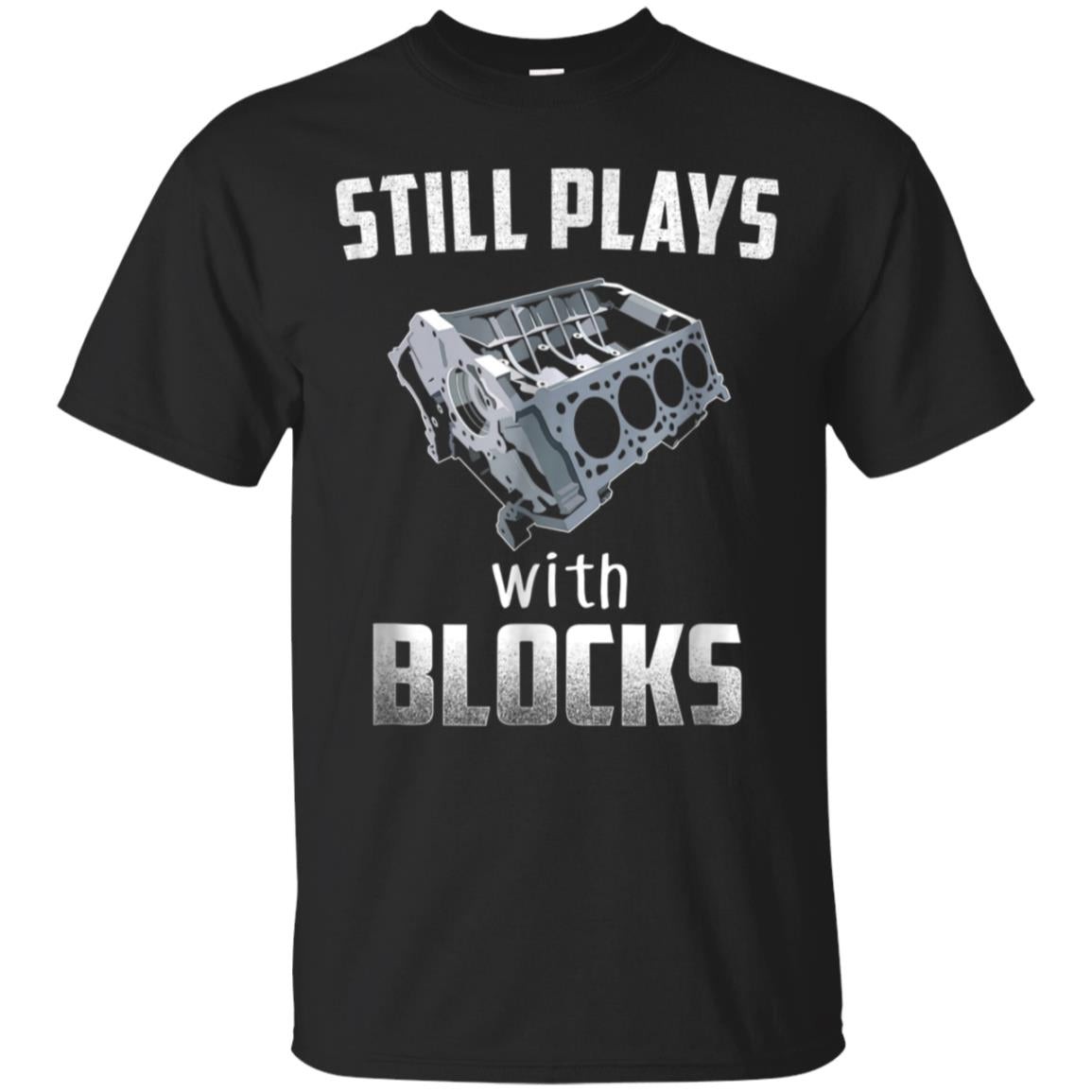 Still Plays With Blocks - Cylinder Block T-Shirt 99promocode