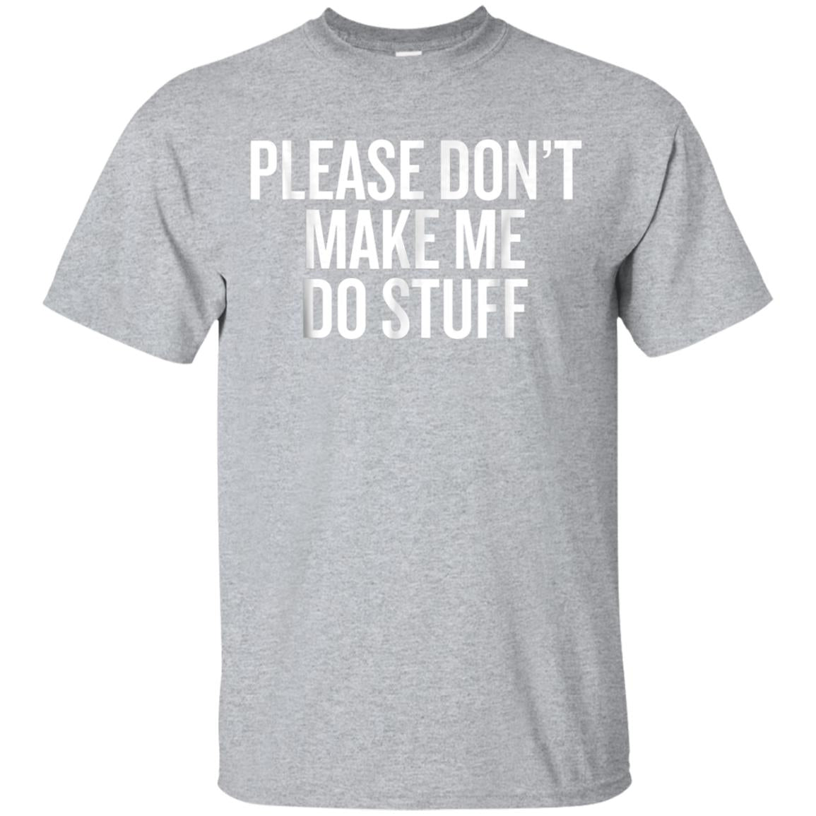 Please don't make me do stuff teens kids funny t-shirt 99promocode