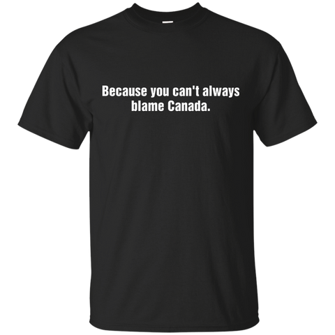 because you can't always blame canada
