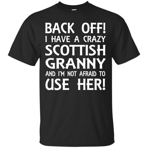 Back off I have a crazy Scottish Granny and I'm not afraid to use her