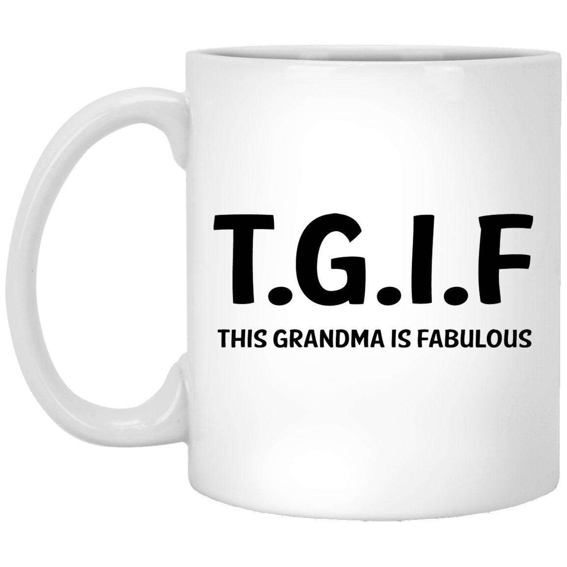 TGIF-This-Grandma-is-Fabulous Funny Quotes Coffee Mug 99promocode