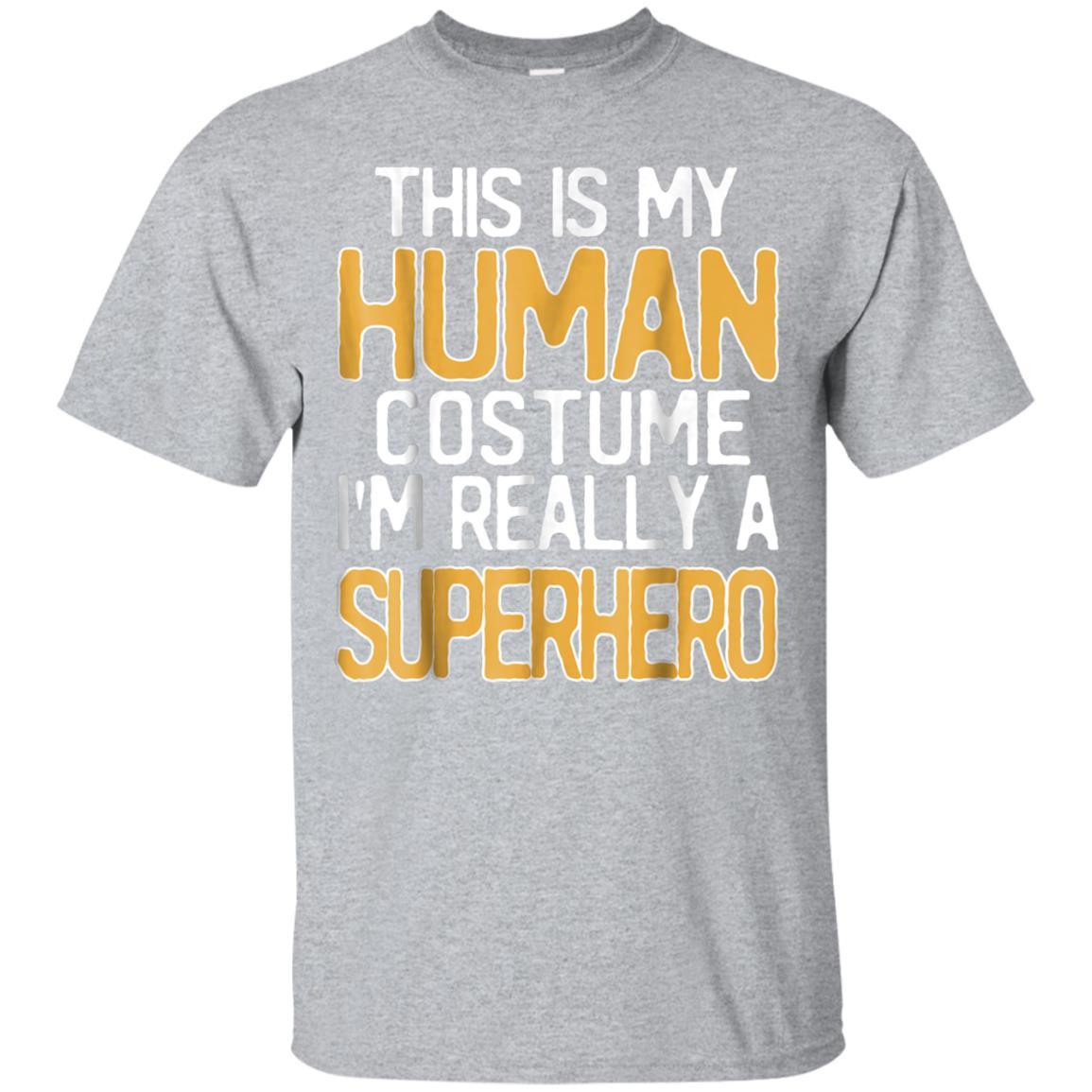 This Is My Human Costume I'm Really A Superhero T-Shirt 99promocode