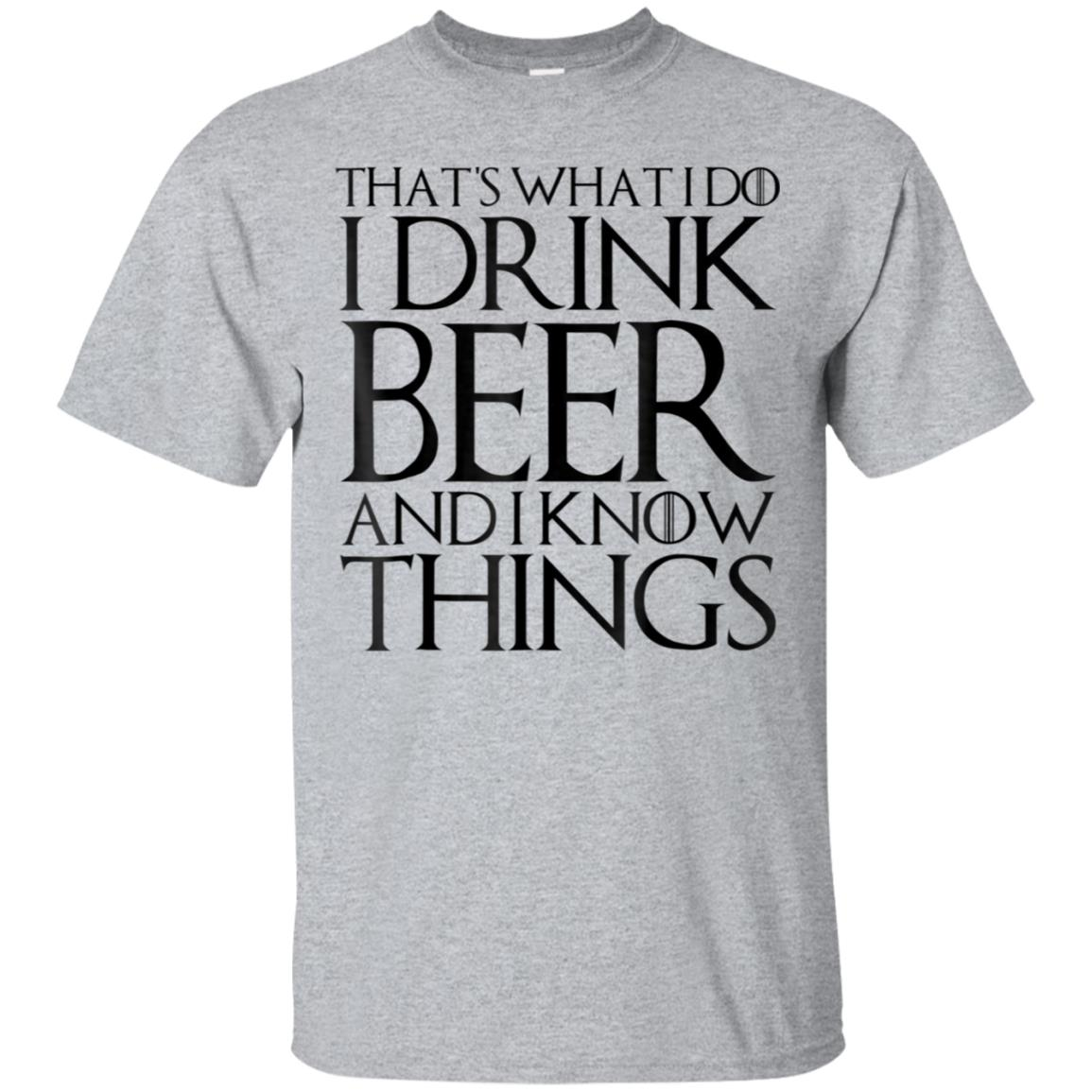 THAT'S WHAT I DO I DRINK BEER AND I KNOW THINGS T-Shirt 99promocode