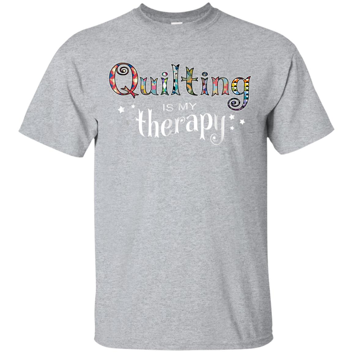 Funny Quilting Is My Therapy T-shirt Gift Novelty 99promocode
