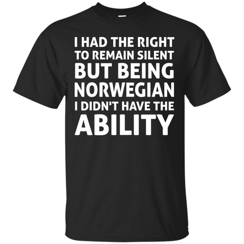 I had the right to remain silent but being Norwegian i didn't have the ability