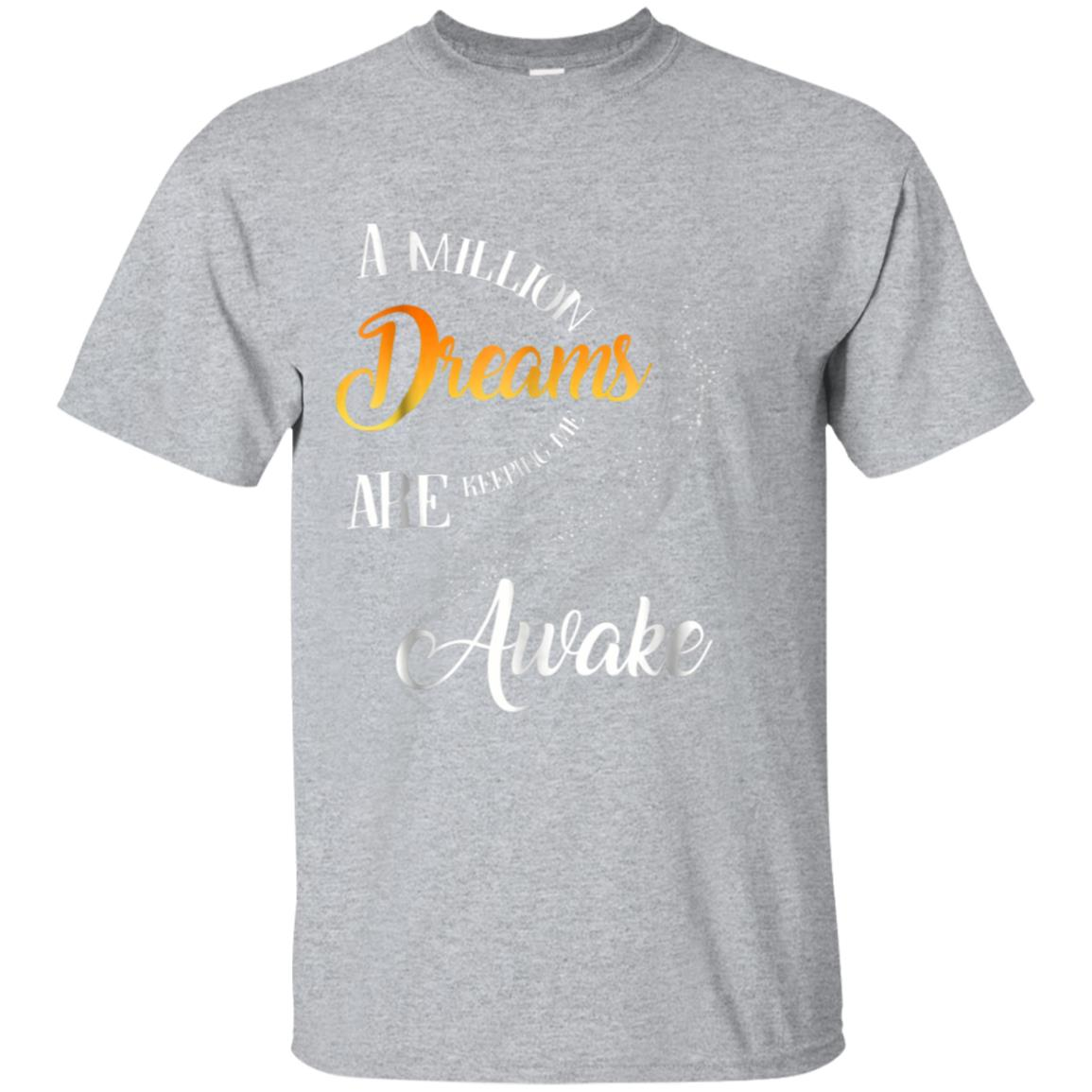 A Million Dreams Are Keeping Me Awake T Shirt 99promocode