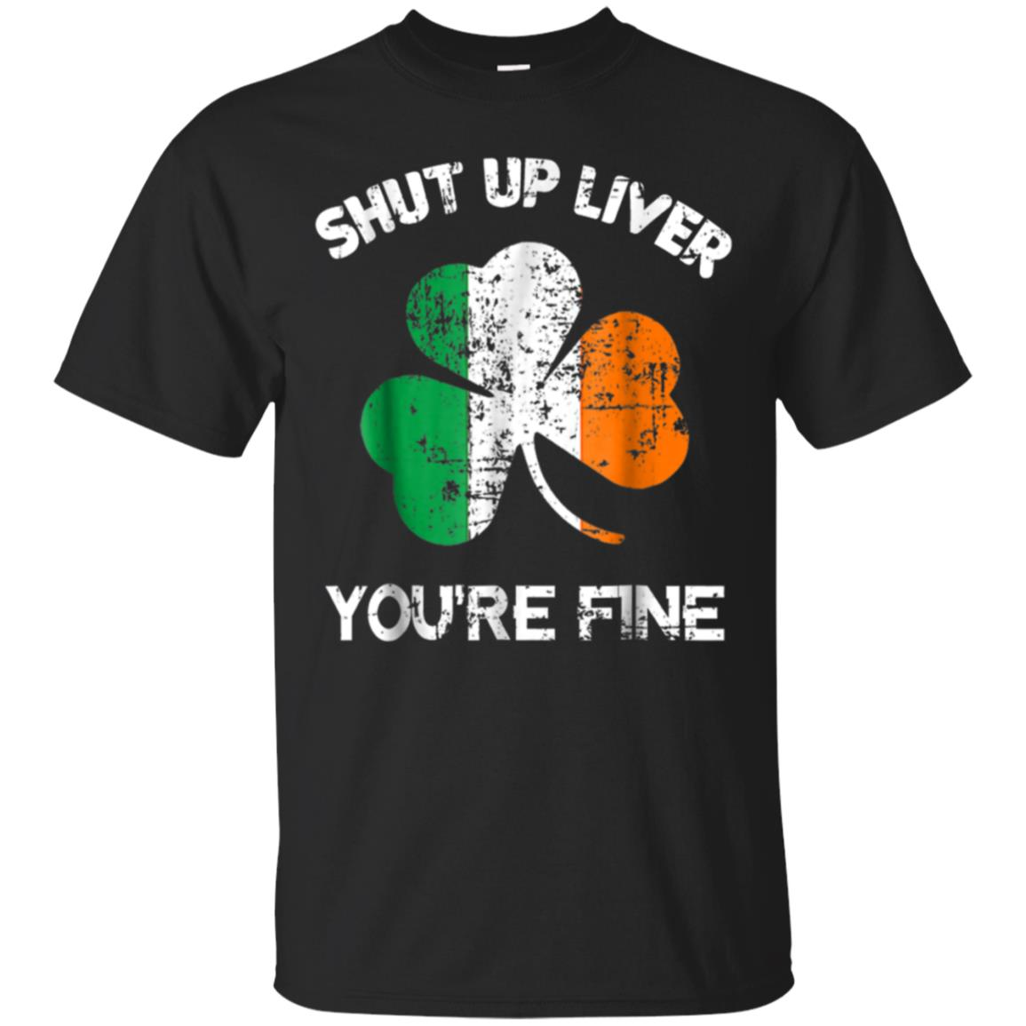 Mens Shut Up Liver You're Fine T-Shirt, St. Patrick's Day Gift 99promocode
