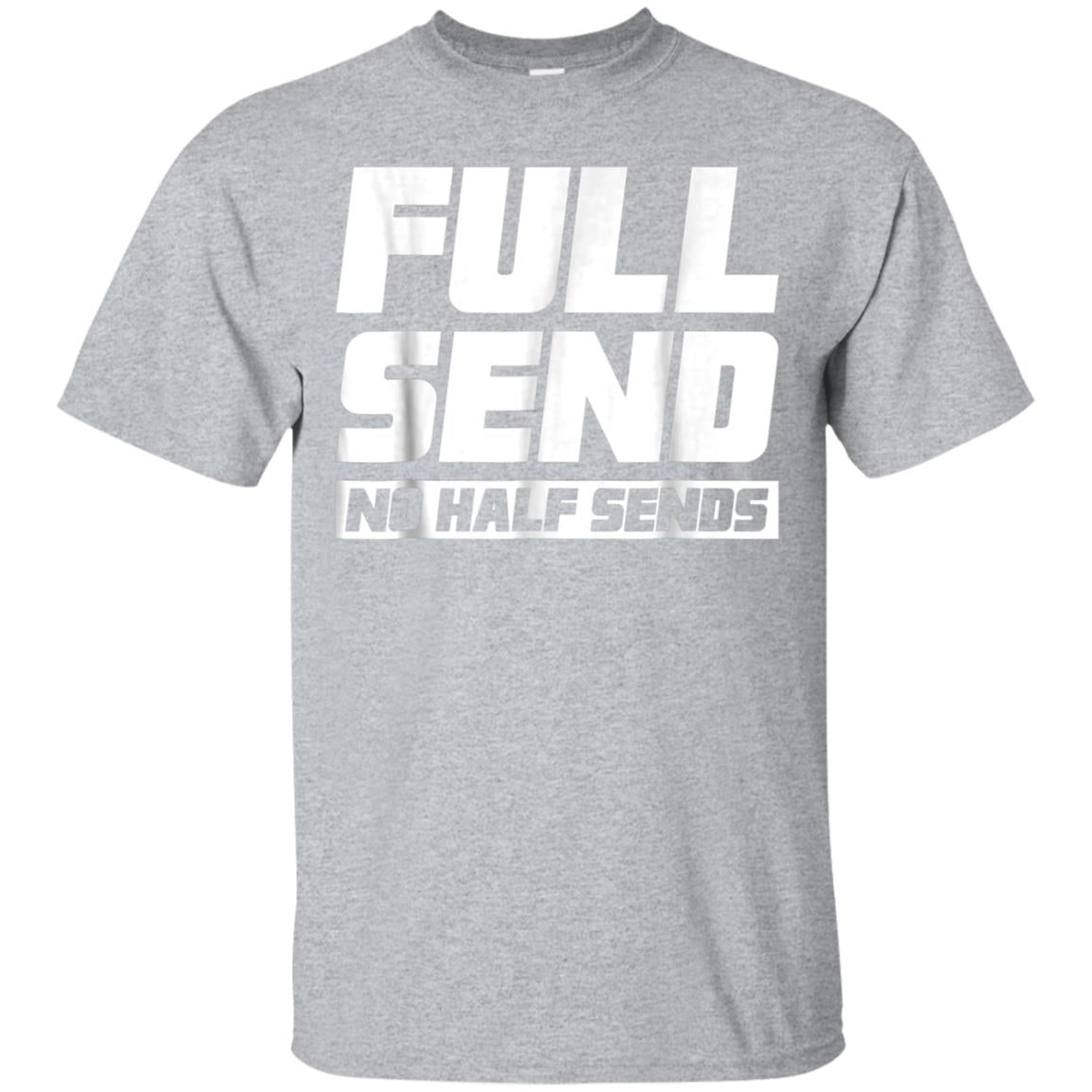 Full Send No Half Send Funny T-Shirt 99promocode