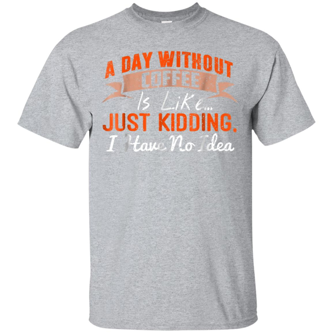A Day Without Coffee is Like - Funny Coffee T-Shirt 99promocode