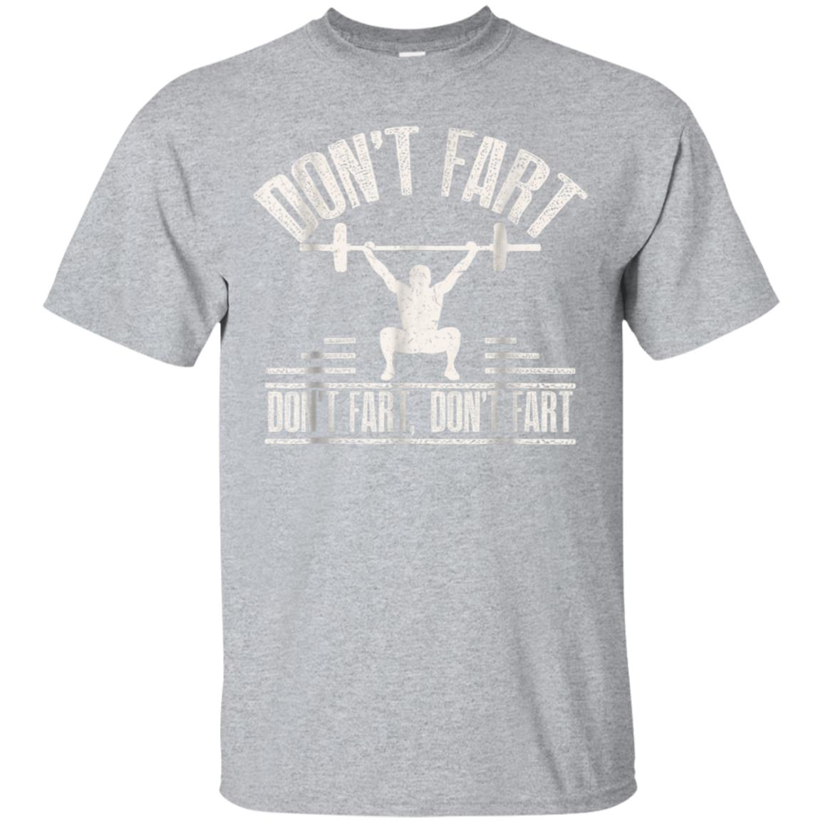 Don't Fart Shirt Funny Fitness Gym Workout Squat T-Shirt 99promocode