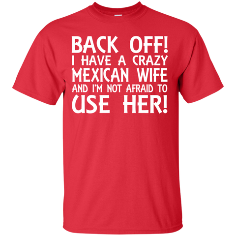 BACK OFF ! I HAVE A CRAZY MEXICAN WIFE AND I'M NOT AFRAID TO USE HER!