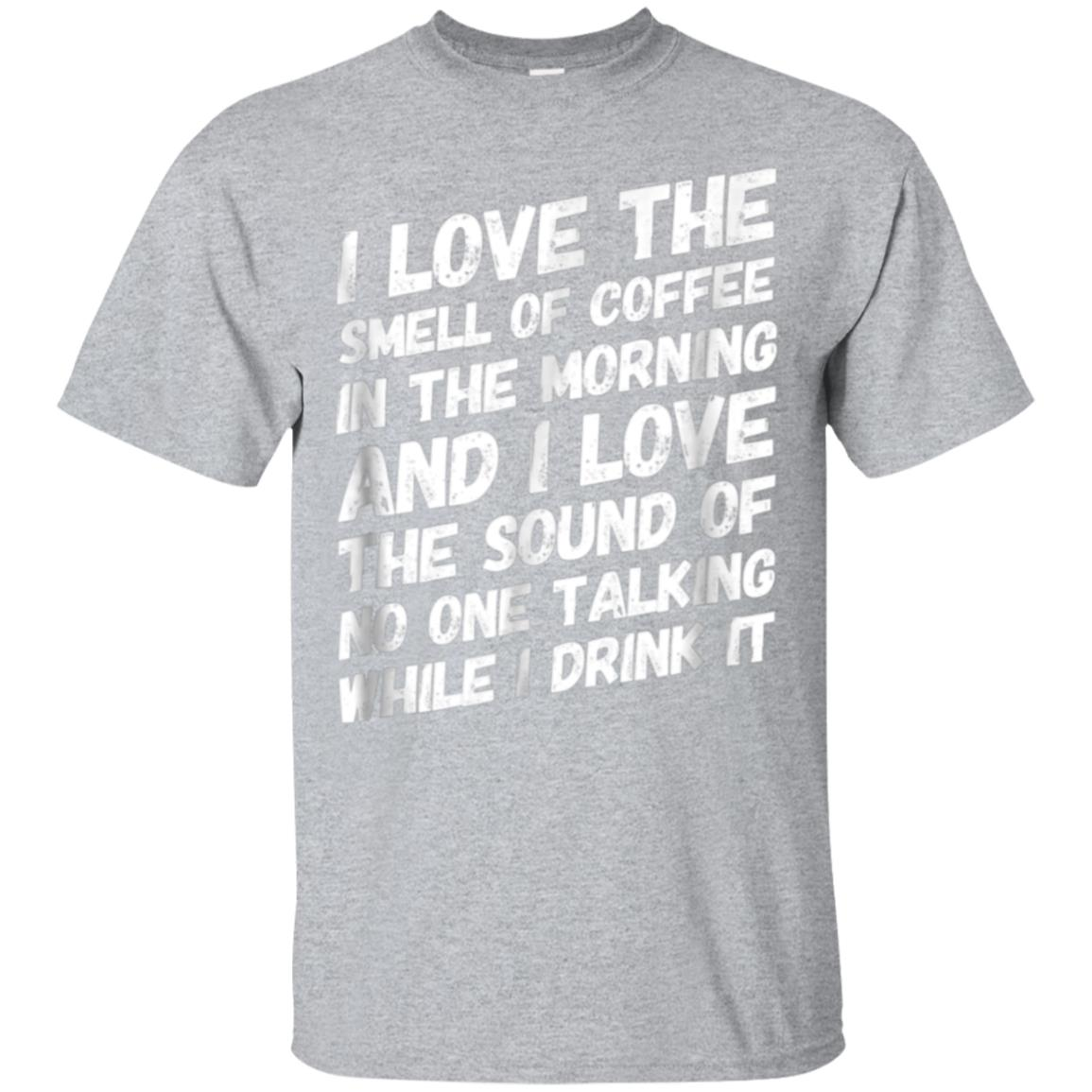 Coffee TShirt I Love The Smell Of Coffee In The Morning And 99promocode