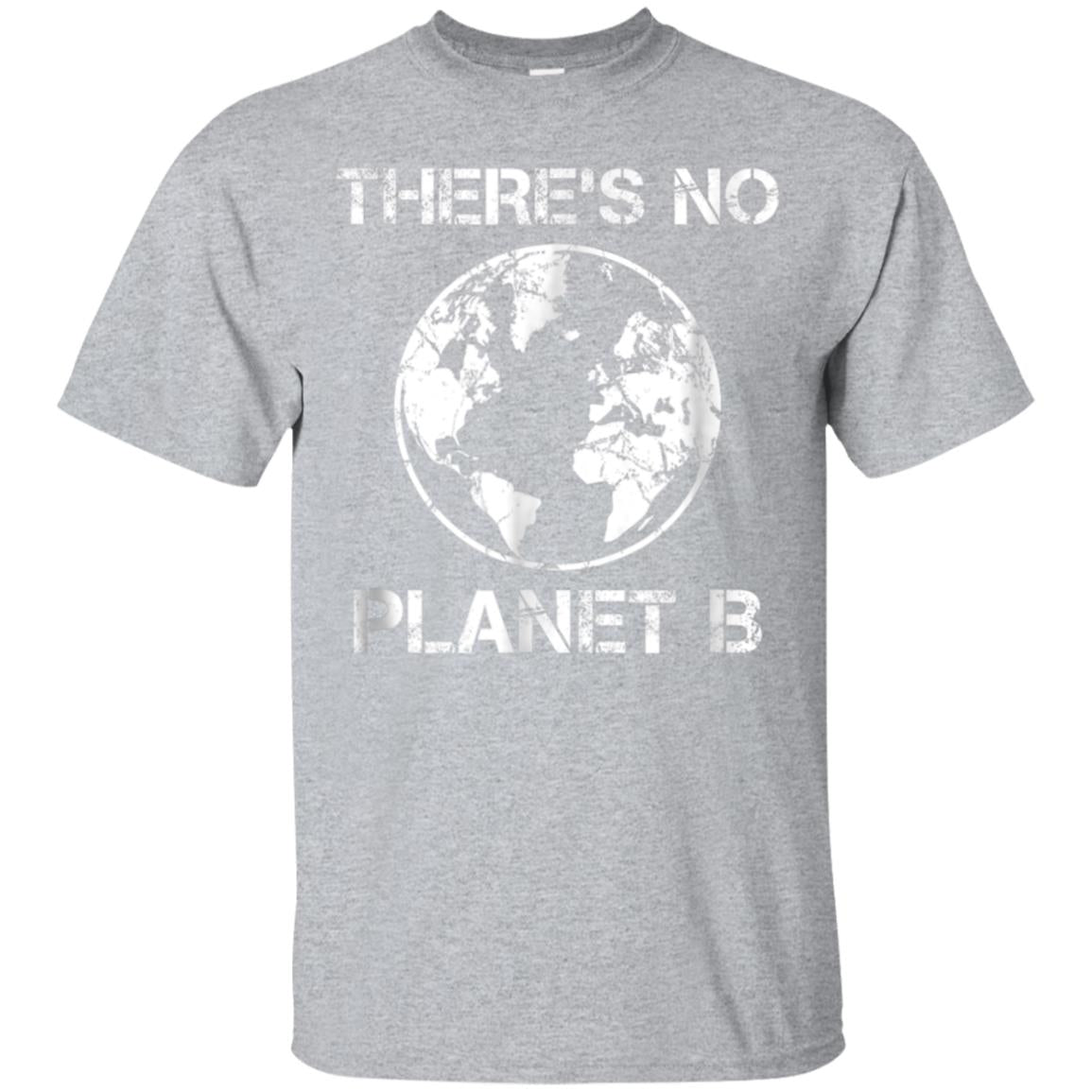 There Is No Planet B - Earth Day T-Shirt 99promocode