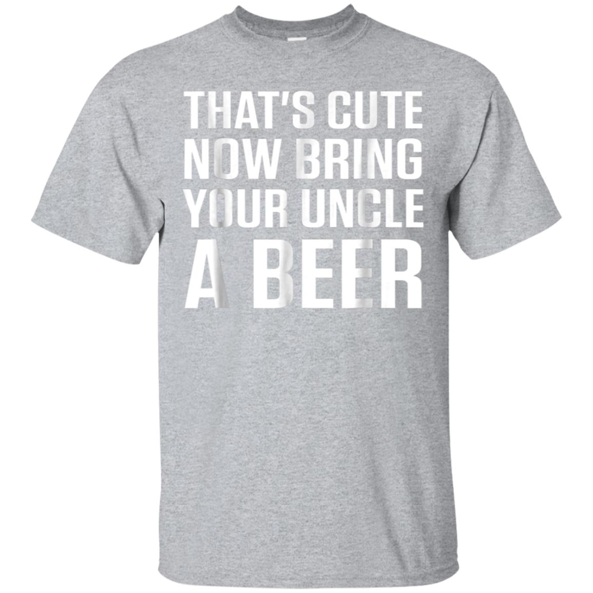 That's Cute Now Bring Your Uncle A Beer Shirt 99promocode
