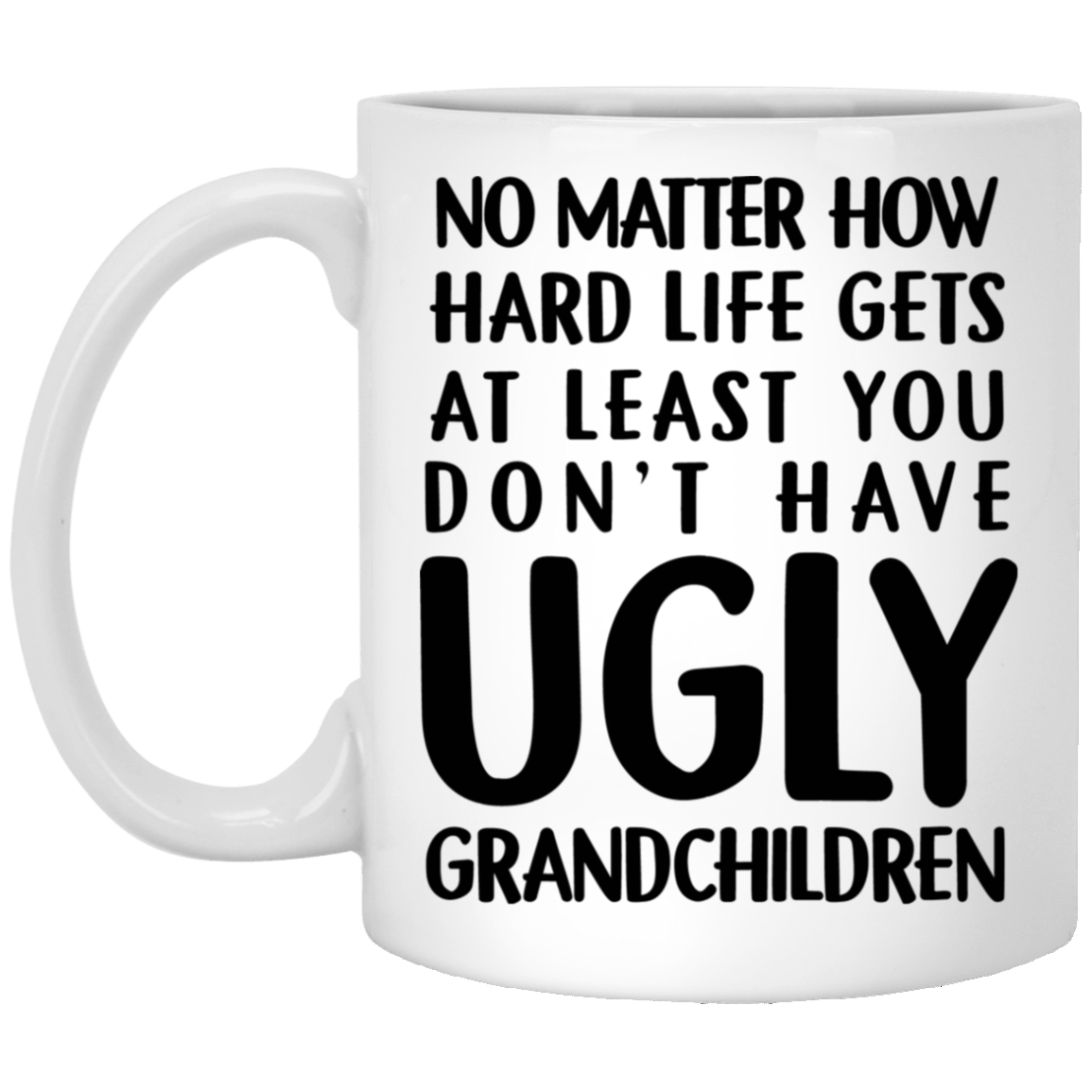 Gift for Grandma No matter how hard life gets at least you don't have UGLY GRANDCHILDREN Funny Quotes Coffee Mug 99promocode