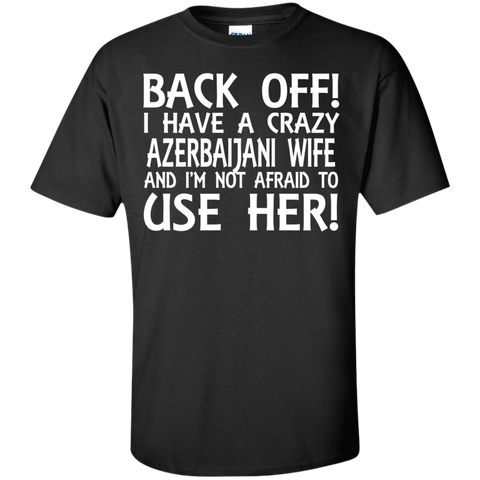 BACK OFF ! I HAVE A CRAZY AZERBAIJANI WIFE AND I'M NOT AFRAID TO USE HER!