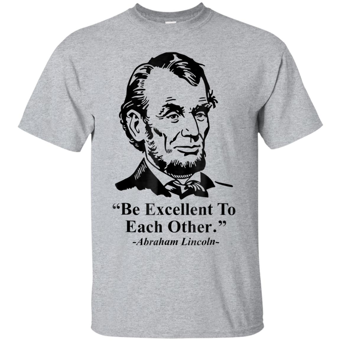 Be Excellent To Each Other Funny Abe Lincoln quote shirt 99promocode