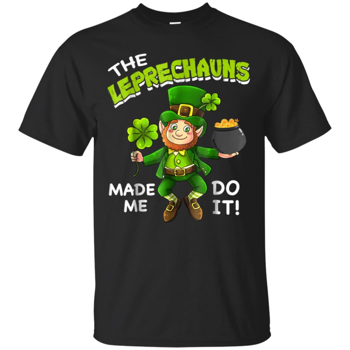 The Leprechauns Made Me Do It St Patrick's Day T-Shirt 99promocode