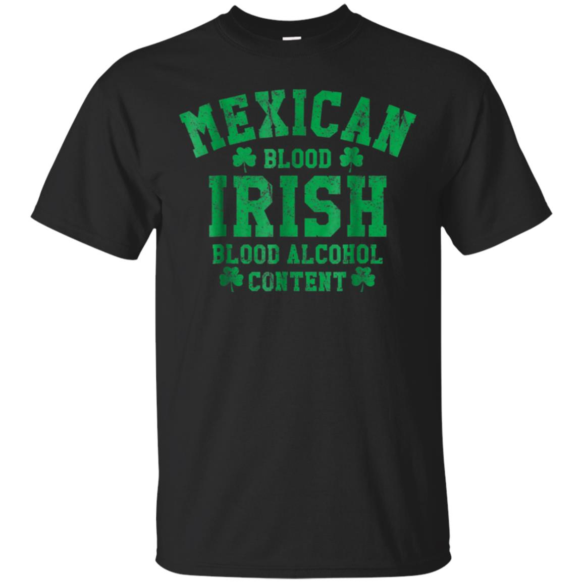 Mexican Blood Irish Blood Alcohol Content Funny Tee Shirt 99promocode