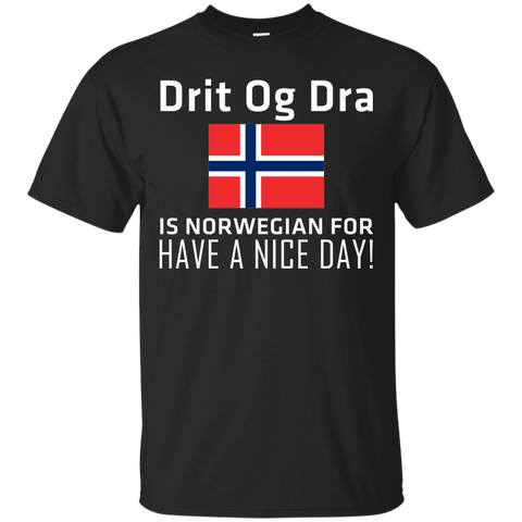 "Drit Og Dra is Norwegian for ""Have a nice day"""