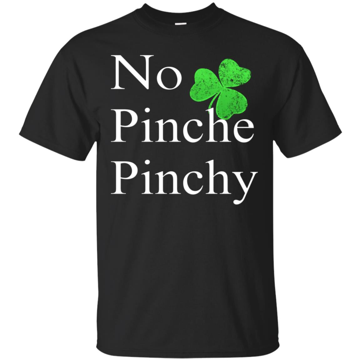 St Patricks Day T-Shirt No Pinche Pinchy Mexican Irish Shirt 99promocode