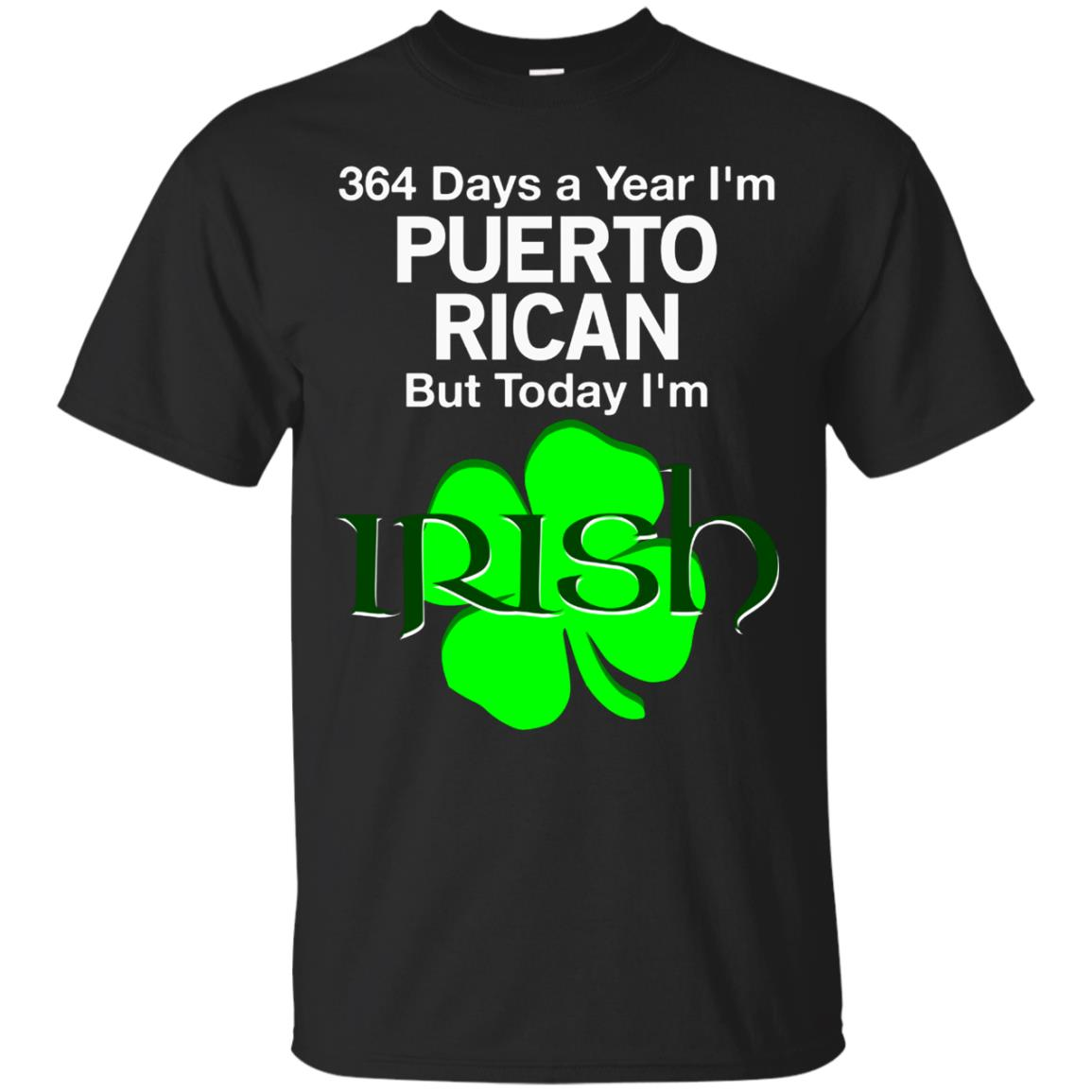 364 Days A Year I'm Puerto Rican, Today I'm Irish T Shirt 99promocode