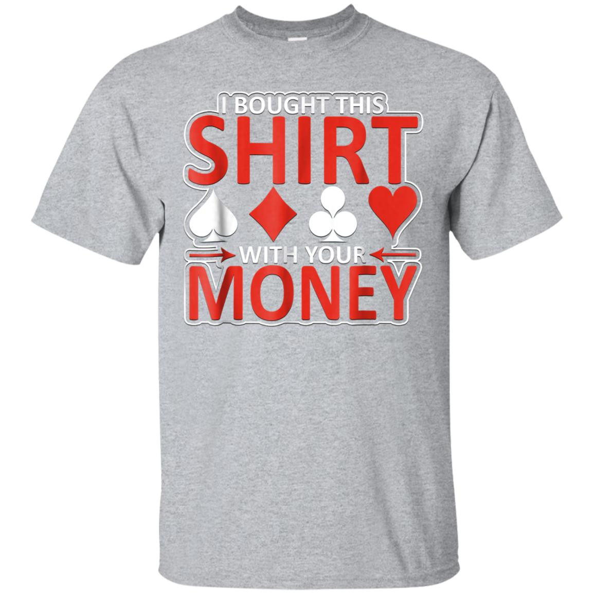 I Bought This Shirt With Your Money Graphic Winners T-Shirt 99promocode