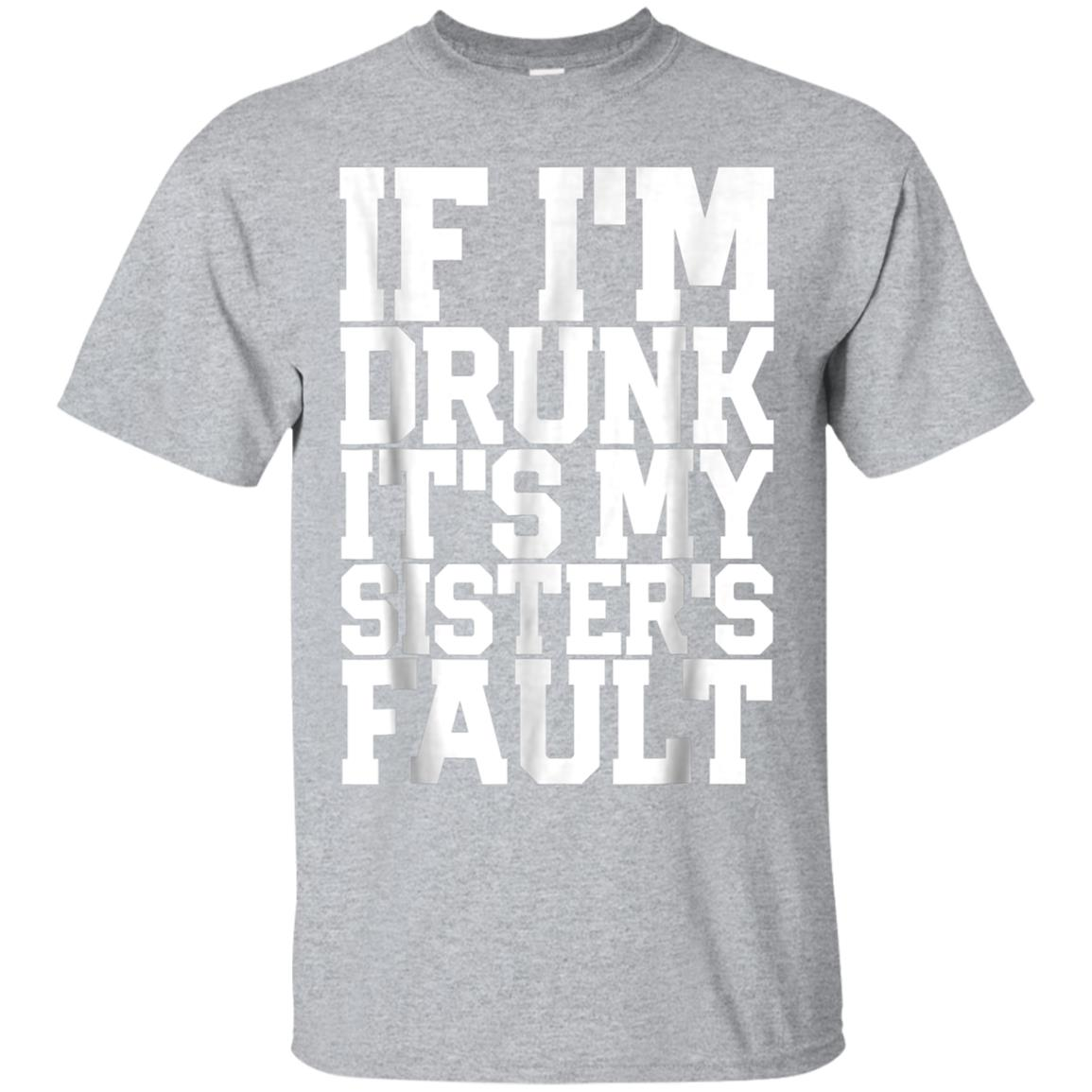IF I'M DRUNK IT'S MY SISTER'S FAULT Funny T Shirt Wine Gift 99promocode