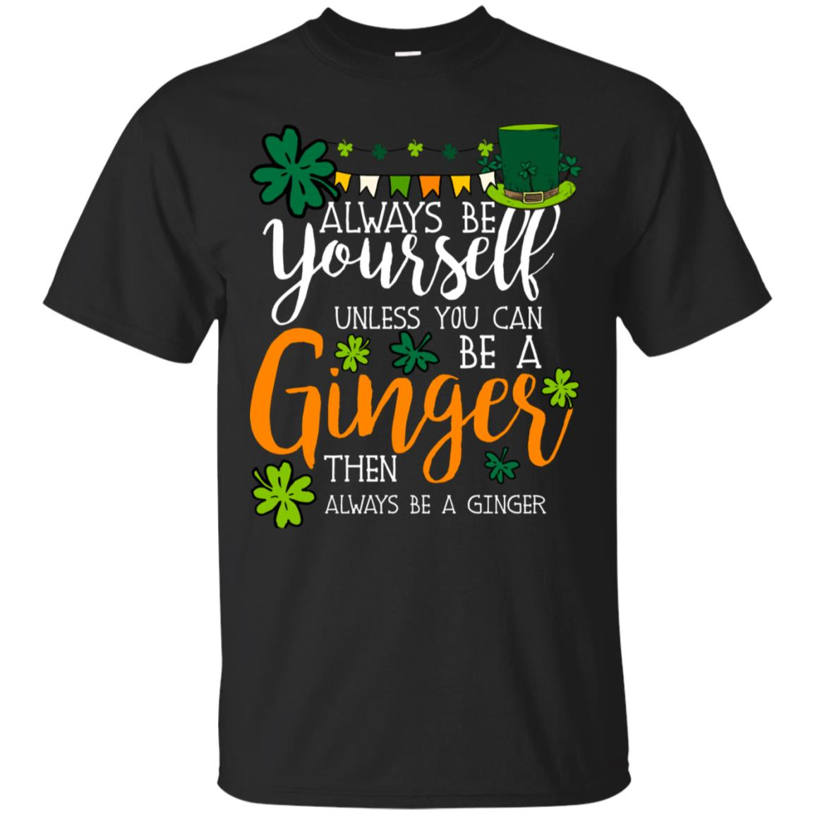 Unless You Can Be A Ginger Then Always Be A Ginger T-shirt 99promocode