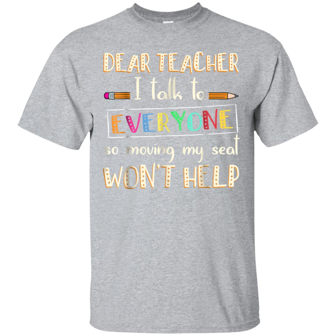 Dear Teacher I Talk To Everyone So Moving My Seat Shirt 99promocode